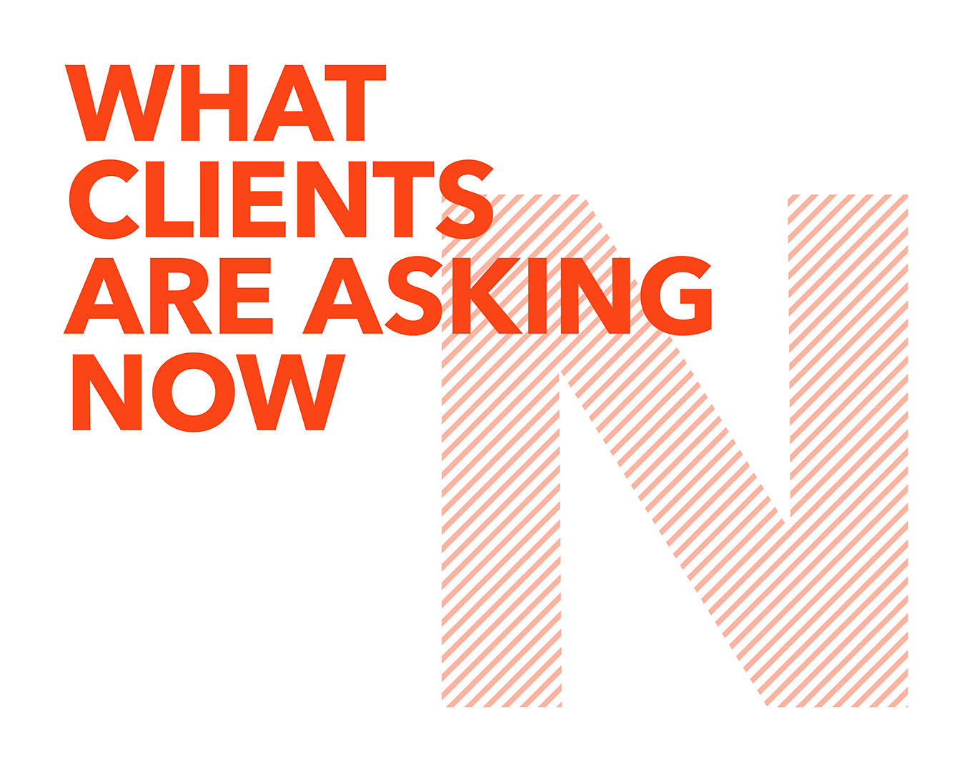 What clients are asking now